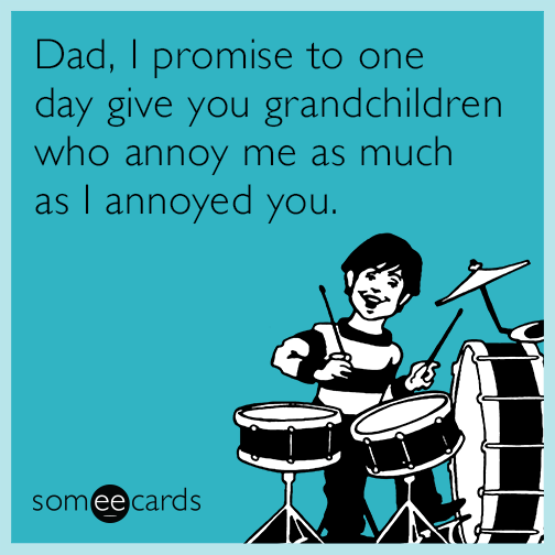 Funny Birthday Meme For Dad : Dad i promise to one day give you grandchildren who annoy