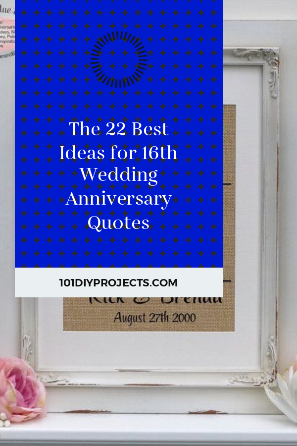 The 22 Best Ideas for 16th Wedding Anniversary Quotes Get