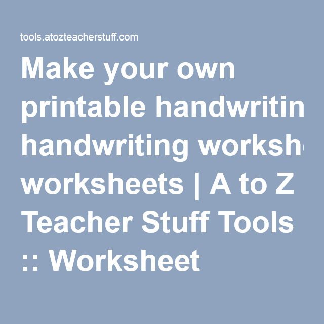 Make Your Own Printable Handwriting Worksheets A To Z Teacher Stuff  Tools… Printable Handwriting Worksheets, Handwriting Sheets, Handwriting  Worksheet Generator
