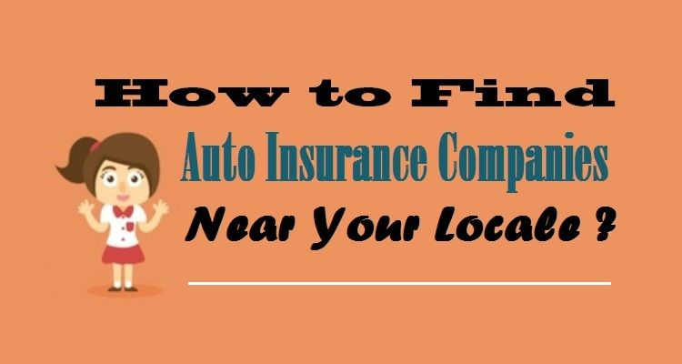 How To Find Autoinsurance Companies Near Your Locale