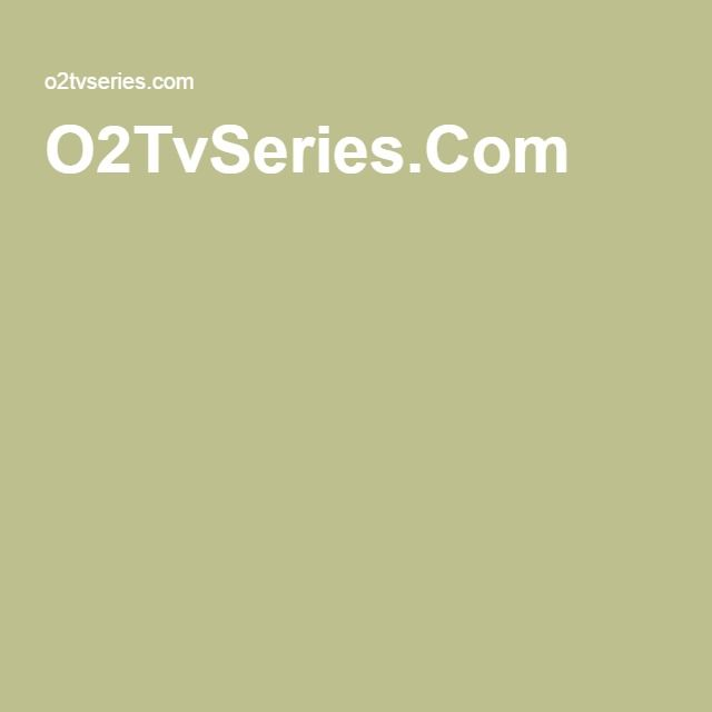 O2TvSeries Com | TV SERIES SITE in 2019 | Tv series