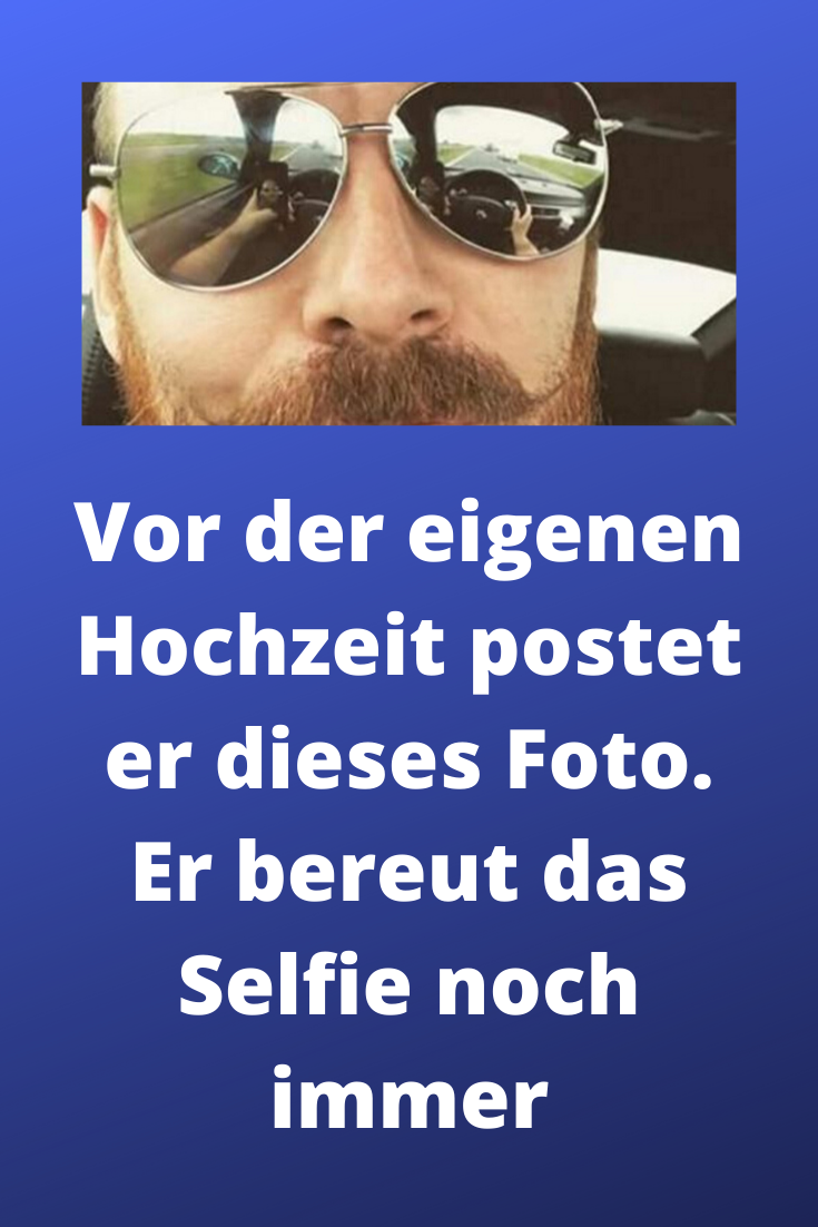 Vor Der Eigenen Hochzeit Postet Er Dieses Foto Er Bereut Das Selfie Noch Immer Witze Zum Totlachen Posen Fotos