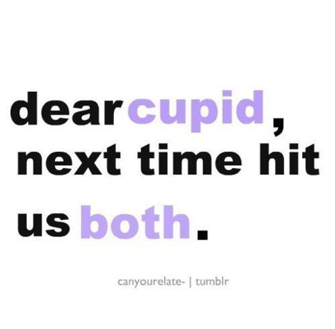 Cupid - We seriously NEED to chat.  First of all, PLEASE work on your terrible aim!  Also, please find a REAL MAN