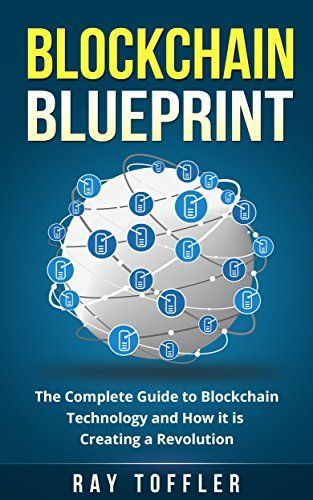 Ebook blockchain blueprint the complete guide to blockchain blockchain blueprint the complete guide to blockchain technology and how it is creating a revolution books on bitcoin cryptocurrency ethereum fintech malvernweather Choice Image
