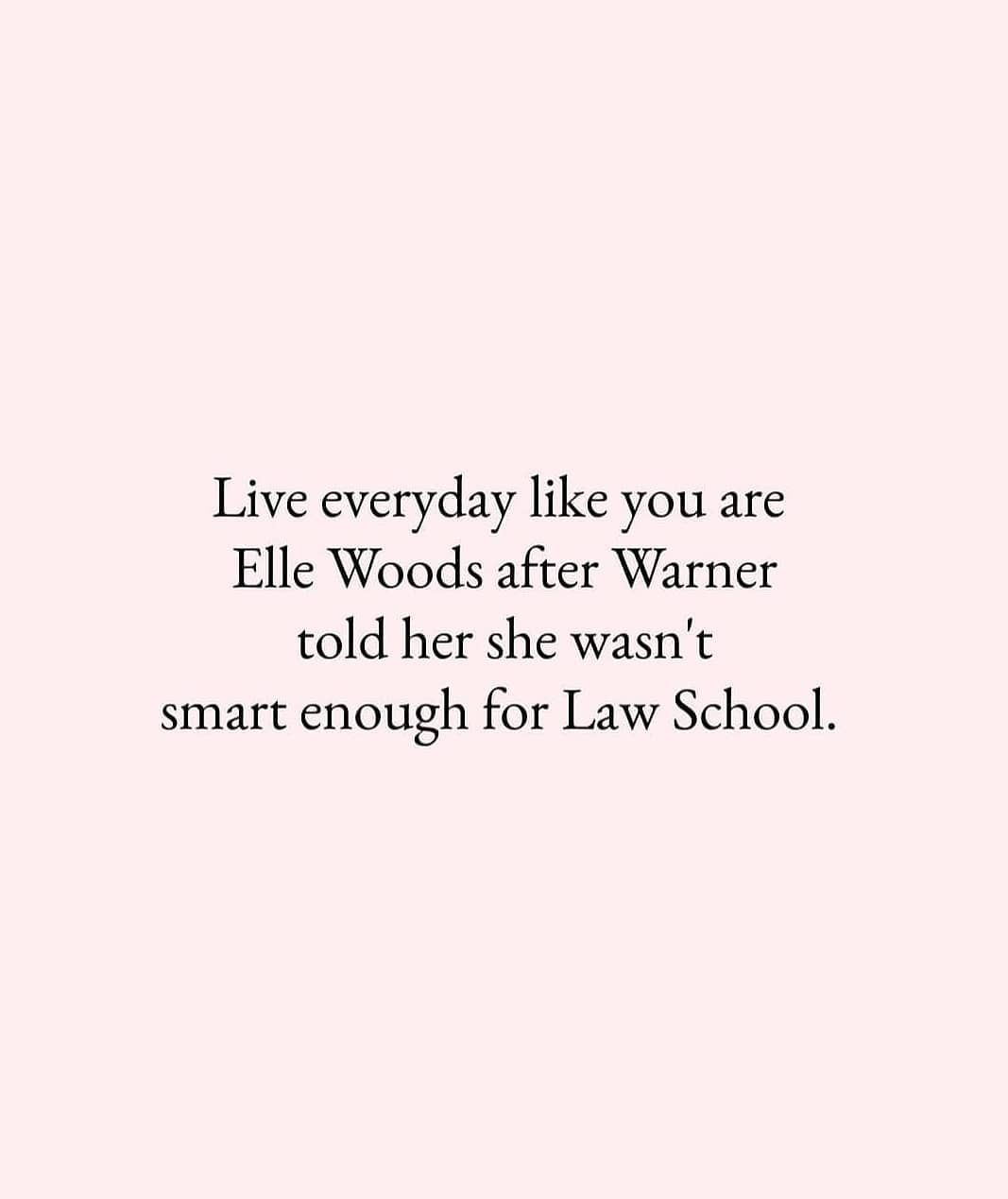 Live everyday like you are Elle Woods after Warner told her ...