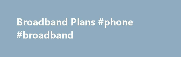 8d4792185f8725885bc341394d15593d broadband plans phone broadband broadband remmont com,Compare Home Phone And Internet Plans