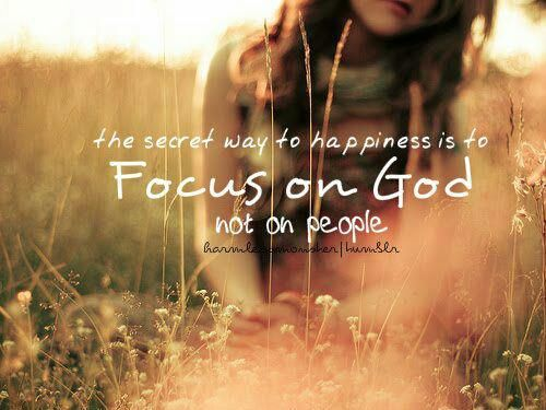 The secret way to happiness is to focus on God not on