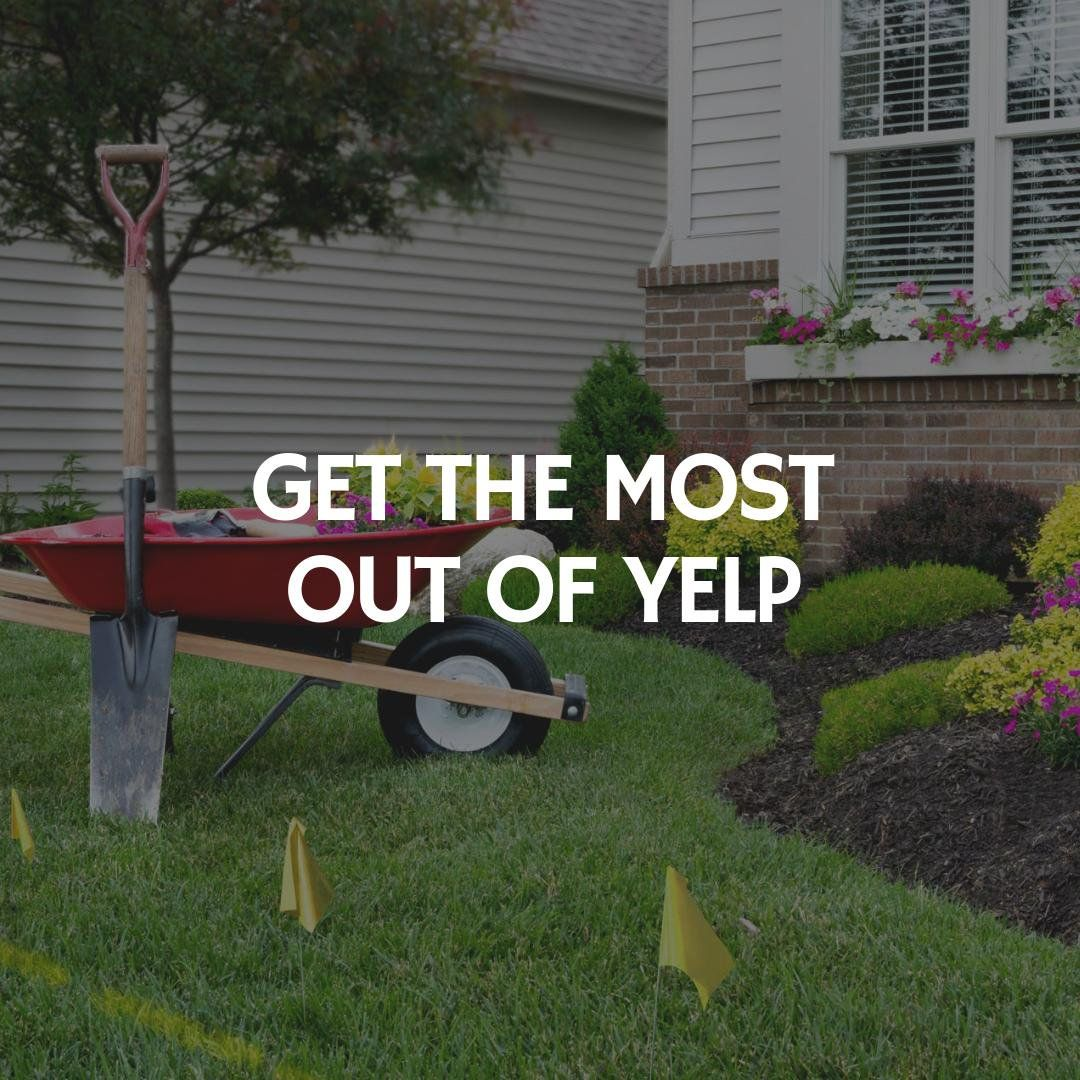 Landscaping Business Ideas Tips How To Get The Most Out Of Yelp For Your Contractor Business Lands Landscaping Business Lawn Care Business Roofing Business