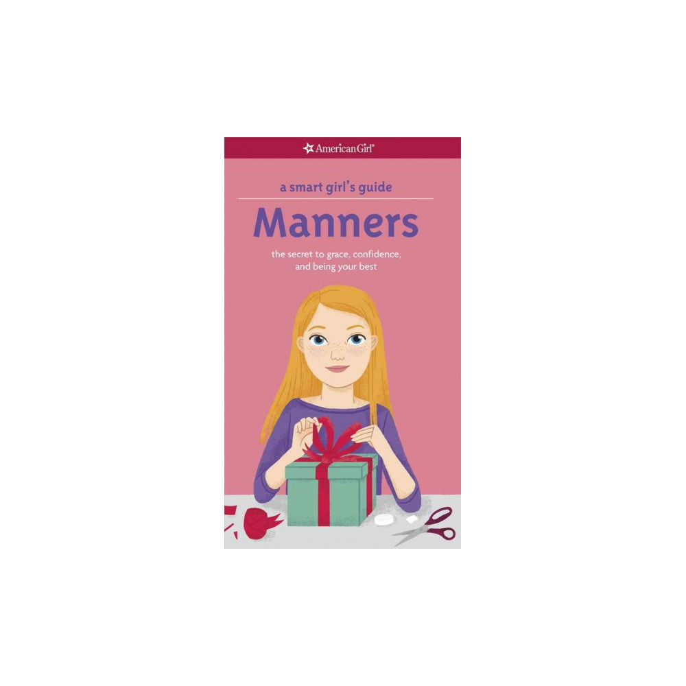 A Smart Girls Guide: Manners : The Secrets to Grace Confidence and Being Your Best Revised