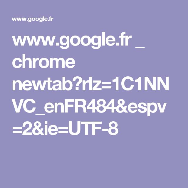 www.google.fr _ chrome newtab?rlz=1C1NNVC_enFR484&espv=2&ie=UTF-8