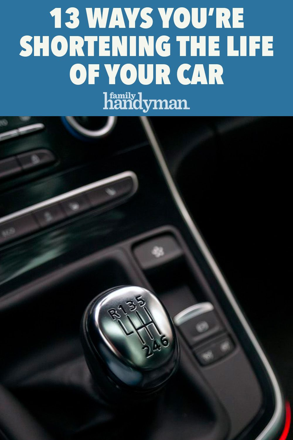 13 Ways You're Shortening the Life of Your Car