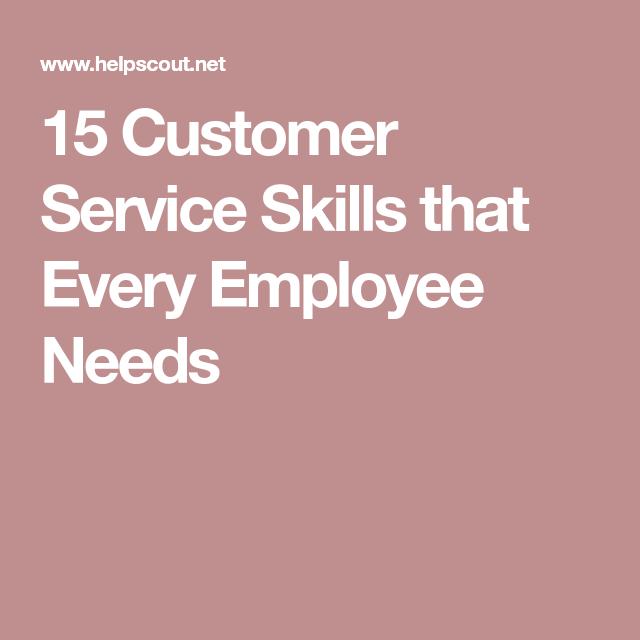 15 Customer Service Skills that Every Employee Needs Building