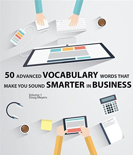 50 Advanced Vocabulary Words that make you Sound Smarter in Business by Doug Meyers http://www.amazon.com/dp/B01BB8Y5AU/ref=cm_sw_r_pi_dp_8WwTwb00SF1M7 - This book's goal is to arm you with an arsenal of buzzwords and advanced vocabulary, which is used by senior managers and Ivy League MBAs across the upper echelons of the corporate America.