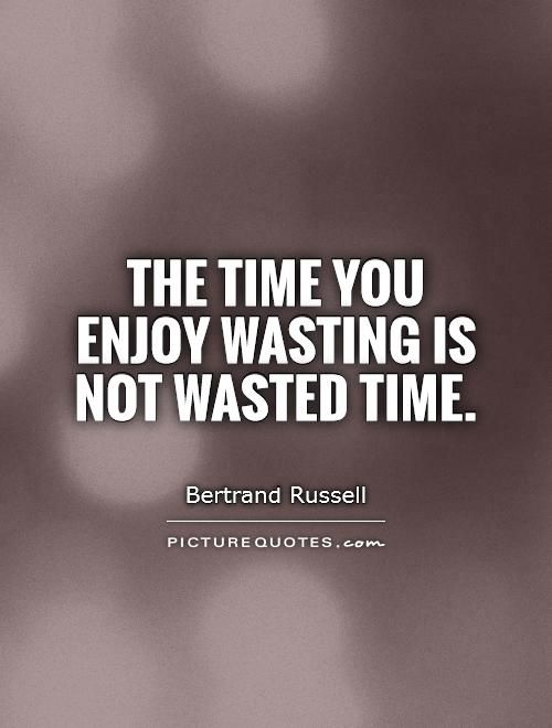 Funny Quotes About Wasting Time Quotesgram Artful Words Quotes