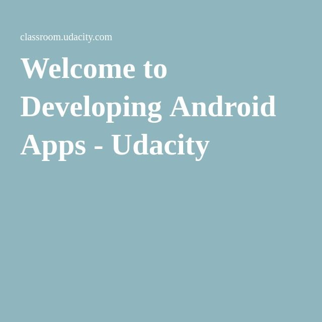 Welcome to Developing Android Apps - Udacity   Best online