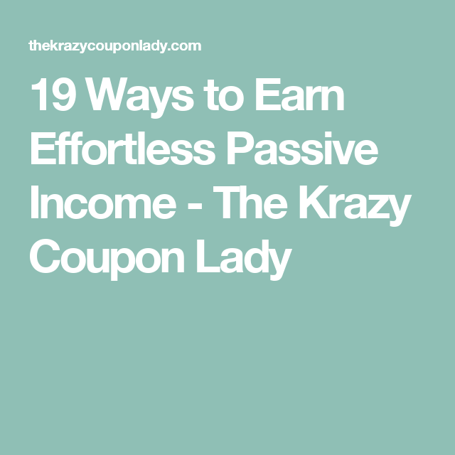 19 Ways to Earn Effortless Passive Income - The Krazy Coupon Lady
