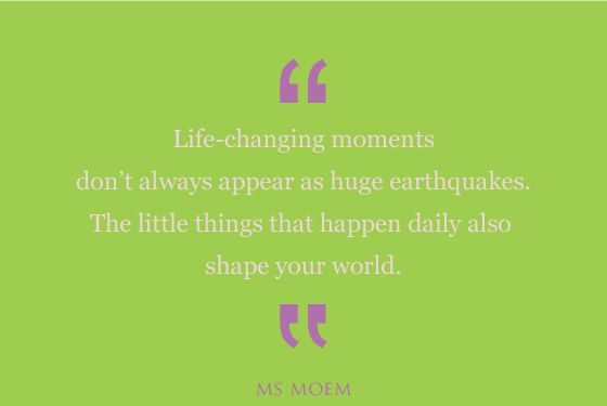 life-changing-moments-the-little-things-quote.jpg (560×375 ...