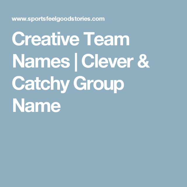 Creative Team Names Clever Funny And Catchy Group Name Ideas Team Names Catchy Names Names