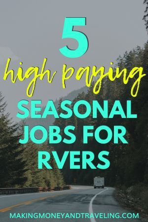 5 High Paying Seasonal Jobs for RVers - Making Money and Traveling