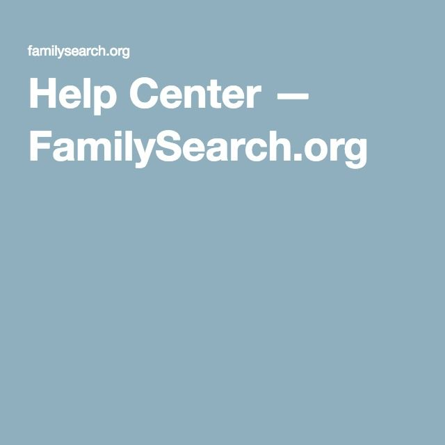 Help Center — FamilySearch org | Family History articles