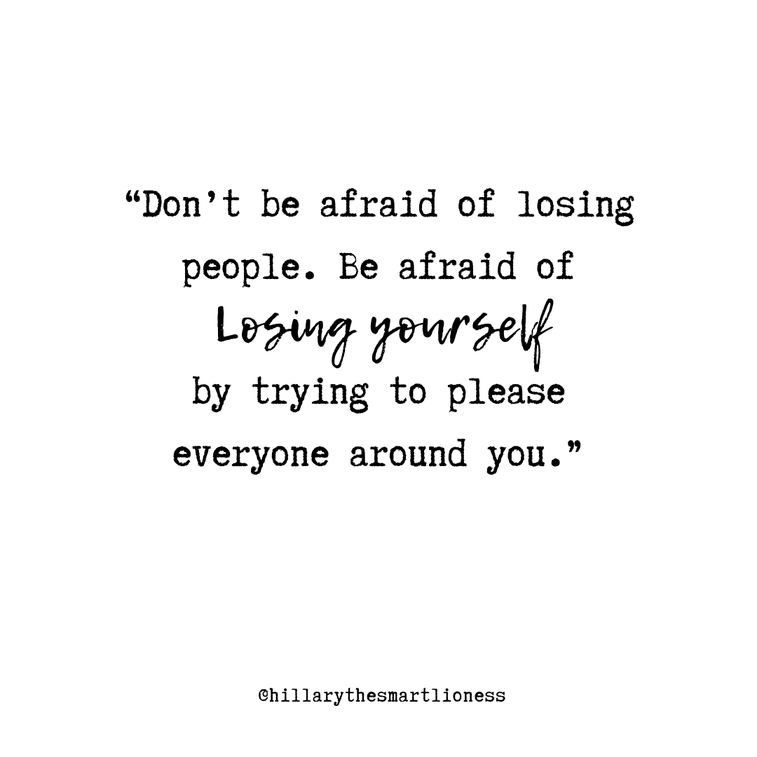 """""""Be afraid of losing yourself."""""""