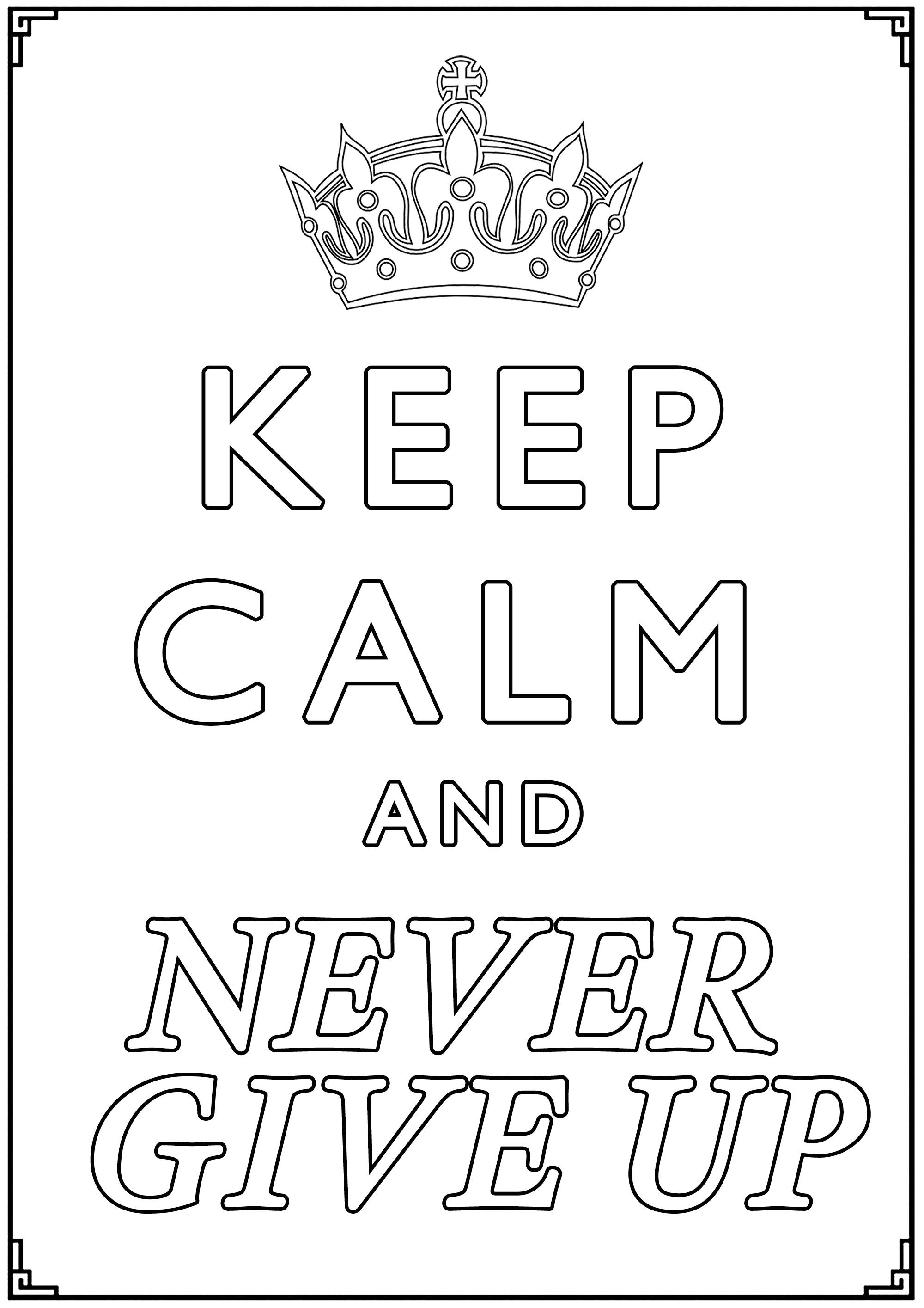 Keep Calm And Never Give Up Keep Calm And Coloring Pages For
