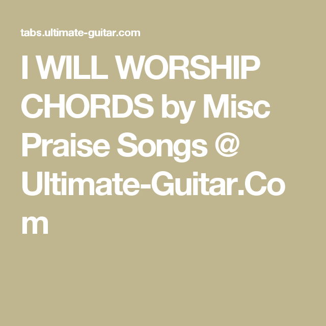 I Will Worship Chords By Misc Praise Songs Ultimate Guitar