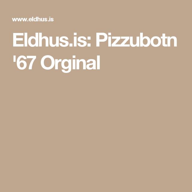 Eldhus.is: Pizzubotn '67 Orginal