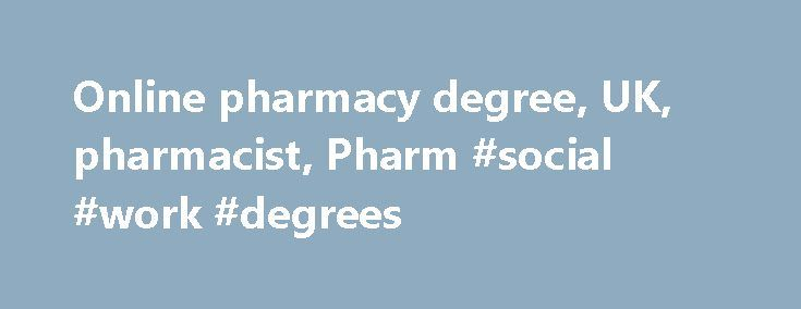 Online pharmacy degree, UK, pharmacist, Pharm #social #work ...