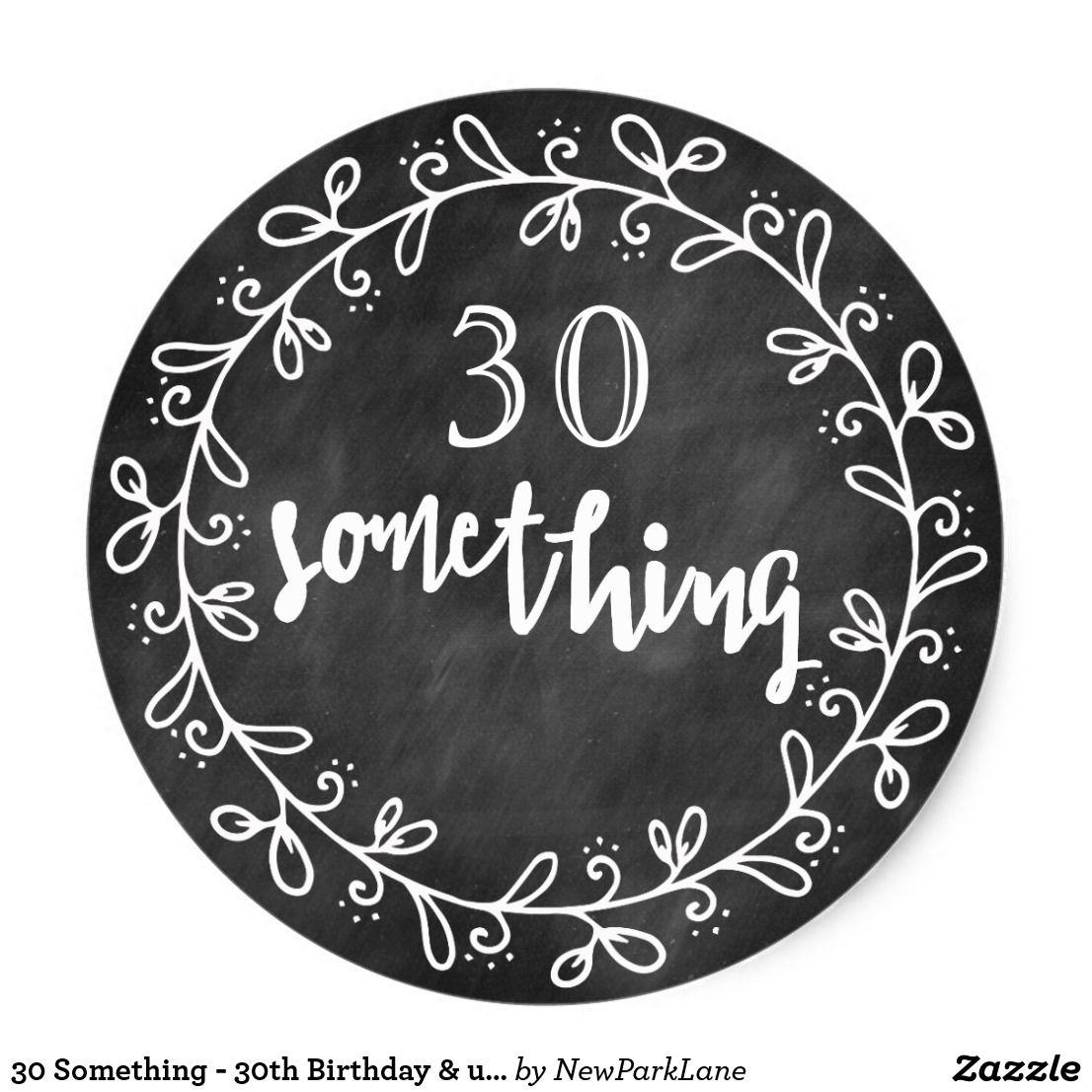 30 something 30th birthday up custom stickers f i for your party favor bags 30 thirtiethbirthday birthday thirtysomething blackandwhite