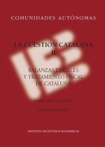 La cuestión catalana II: Balanzas fiscales y tratamiento fiscal de Cataluña (Comuidades Autónomas) de Ángel De la Fuente