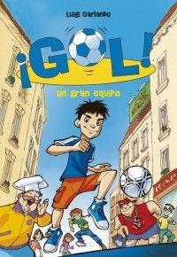 GOL 1. Un gran equipo. Autor: LUIGI GARLANDO Las aventuras de ocho niños que comparten una pasión: ¡el fútbol! Editorial: MONTENA Colección: GOL 160 Páginas. 14x20,3 cm.