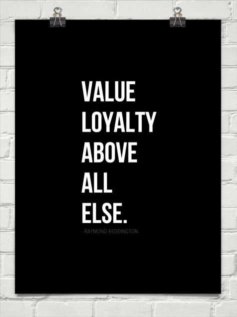 Value Loyalty Above All Else By Raymond Reddington 356176 Behappy Me Red Quotes Relationship Goals Quotes Quote Of The Week