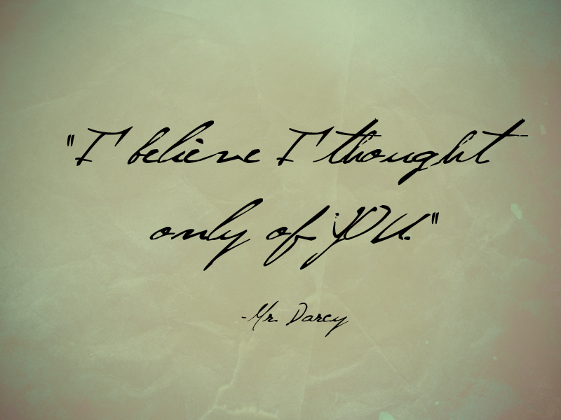 I thought only of you - Mr. Darcy