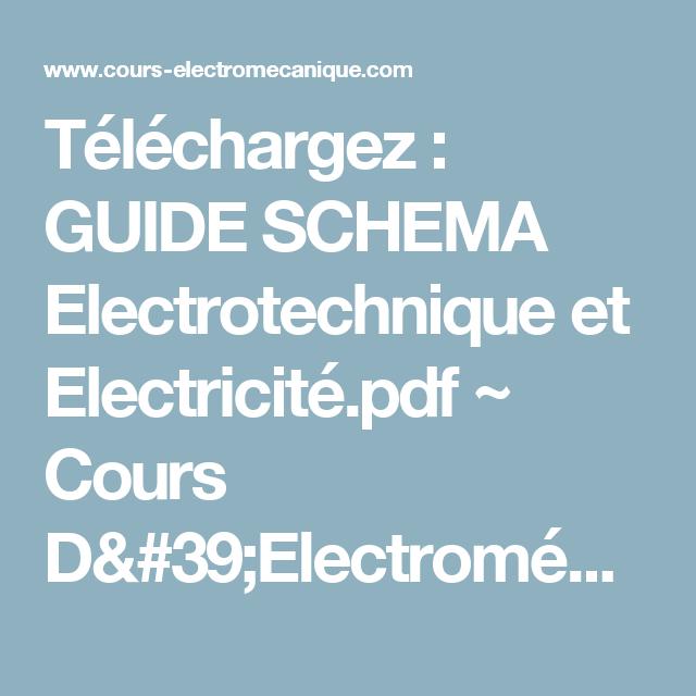 Telechargez GUIDE SCHEMA Electrotechnique Et Electricitepdf Cours DElectromecanique