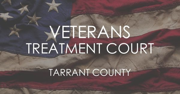 Tarrant County Veterans Treatment Court. A criminal justice treatment option designed specifically for military veterans.