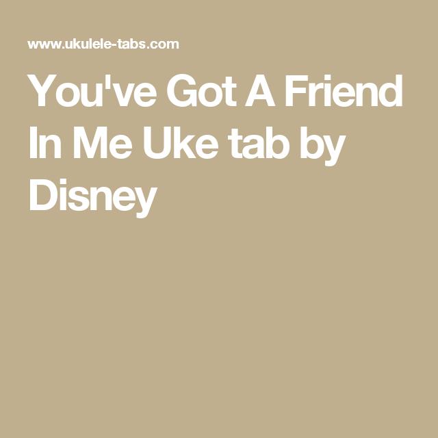 Youve Got A Friend In Me Uke Tab By Disney Music Pinterest