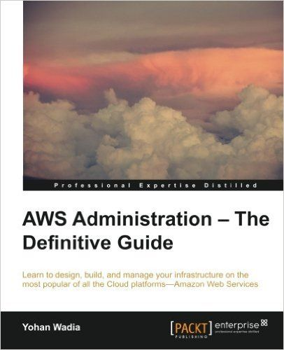 AmazonSmile: AWS Administration - The Definitive Guide (9781782173755): Yohan Wadia: Books