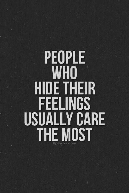People Who Hide Their Feelings Usually Care The Most Life