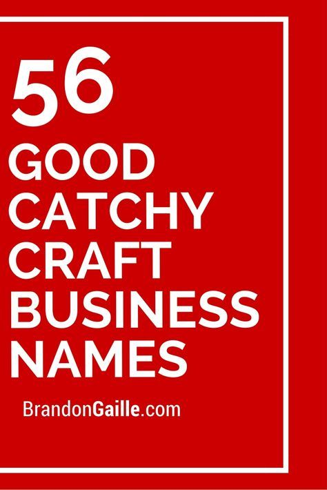 56 Good Catchy Craft Business Names Catchy Business Name Ideas