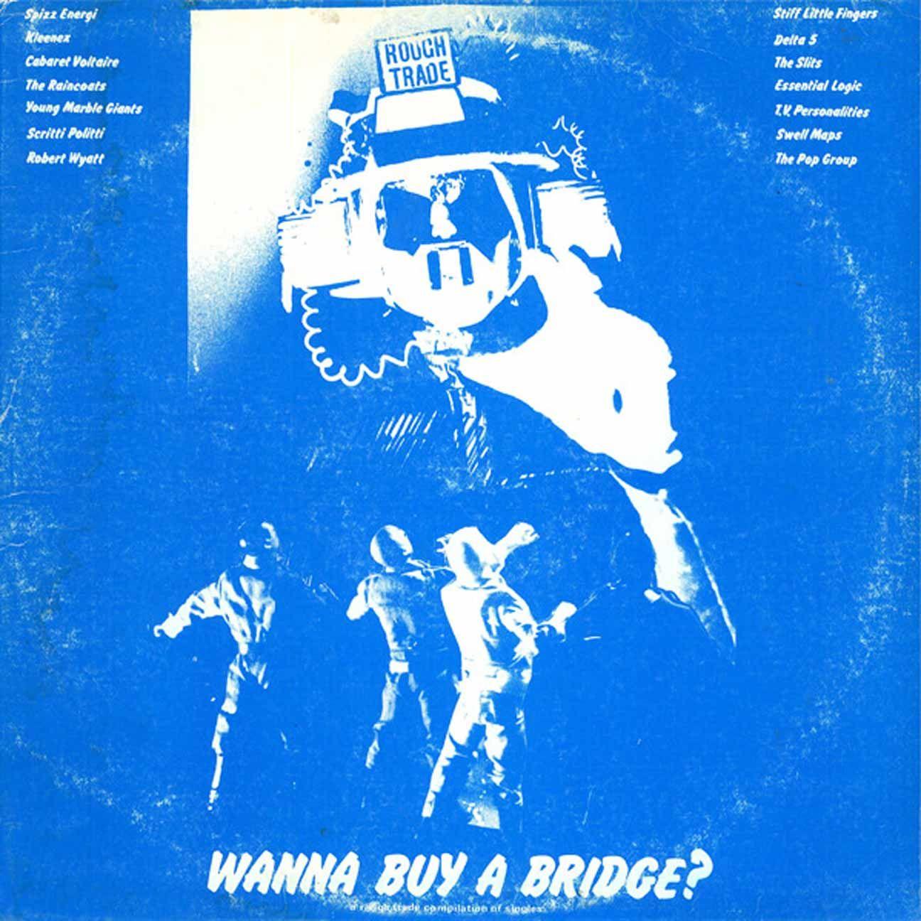 Wanna Buy A Bridge ? Rough Trade singles compilation.