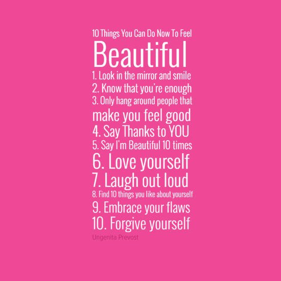 10 Things You Can Do Now To Feel Beautiful 1 Look In The Mirror And Smile 2 Know That Youre Enough 3 Only Hang Around People Make Good 4