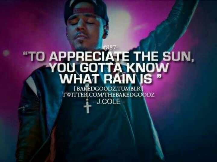 "J Cole Love Quotes Entrancing To Appreciate The Sun You Gotta Know What Rain Is""  Wise Words"