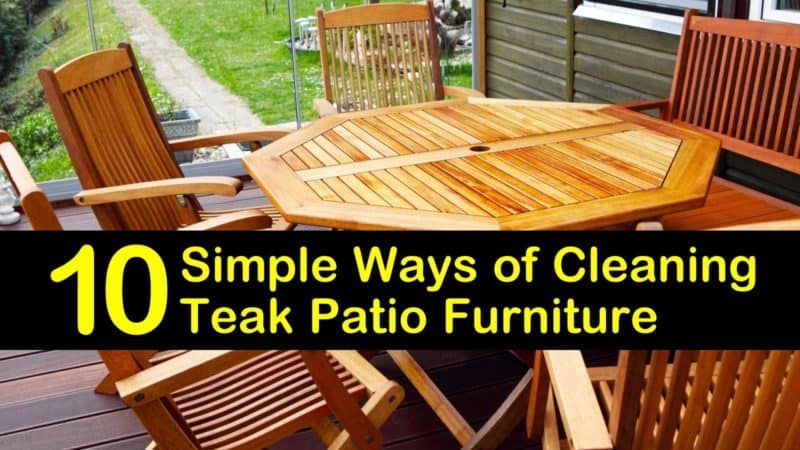 10 Simple Ways Of Cleaning Teak Patio Furniture In 2020 Backyard Furniture Teak Patio Furniture Teak Furniture