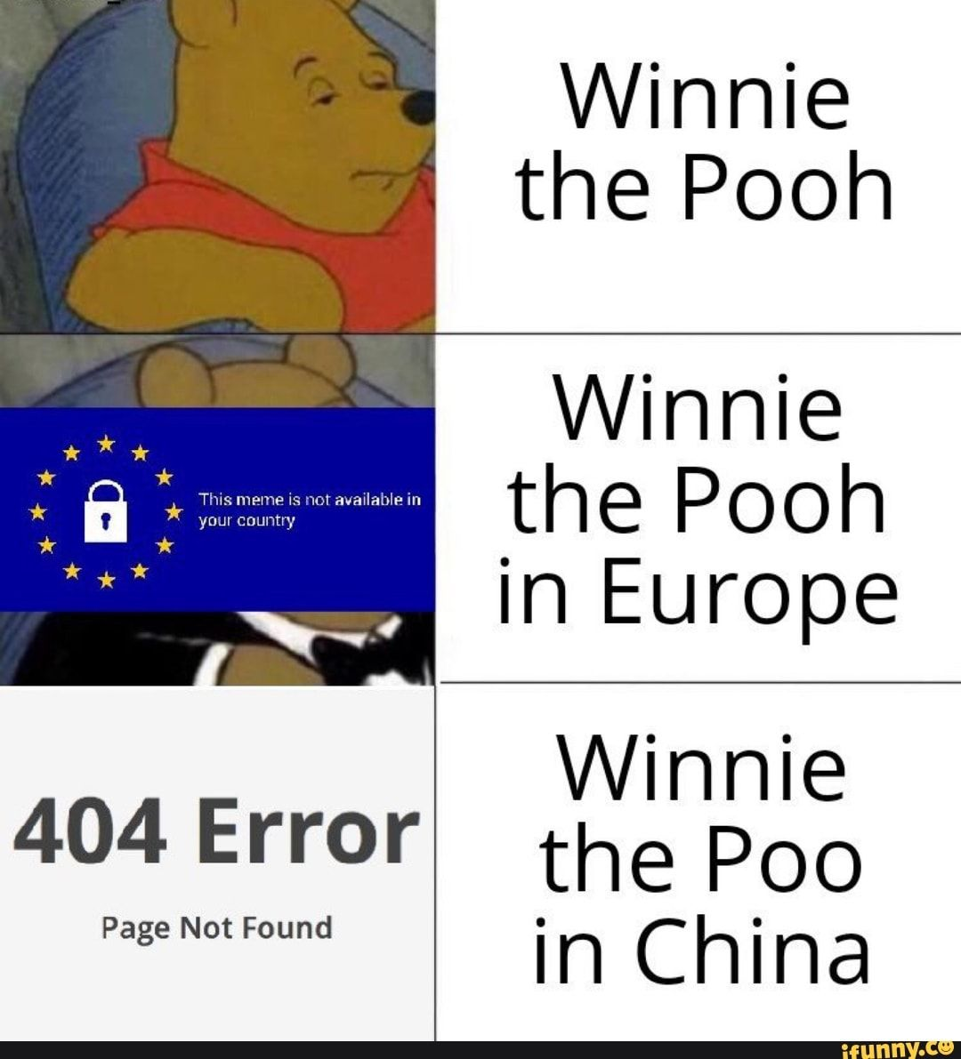 Winnie The Pooh Winnie The Pooh In Europe Winnie 404 Error The Poo In China Ifunny Funny Texts China Funny Winnie The Pooh Memes