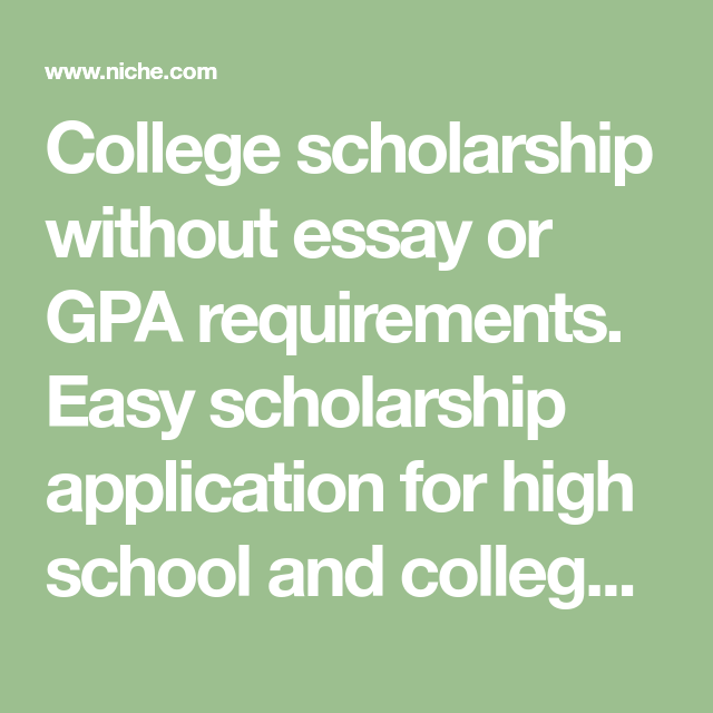 College Scholarship Without Essay Or Gpa Requirements Easy