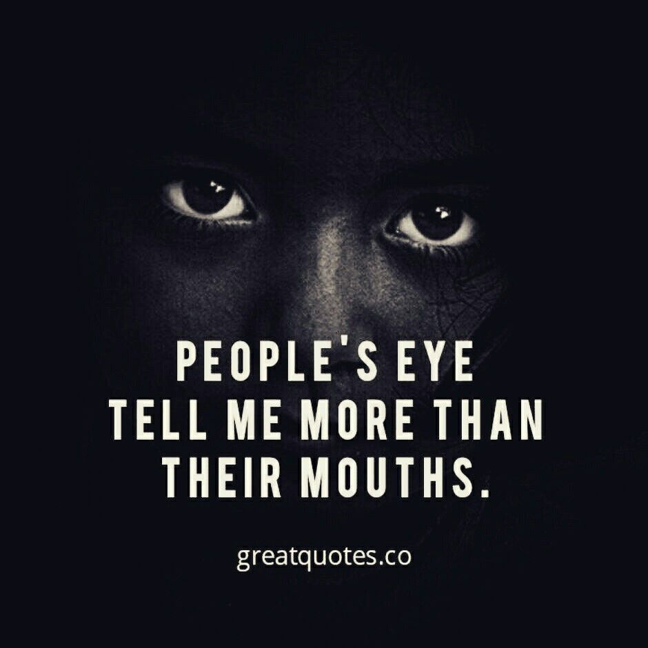 Great Quotes About Life People's Eye Tell Me More Than Their Mouthsread More  Www
