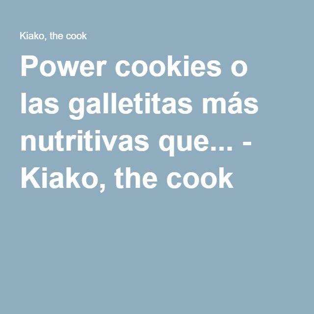 Power cookies o las galletitas más nutritivas que... - Kiako, the cook