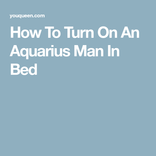 Man A To How On Turn Aquarius