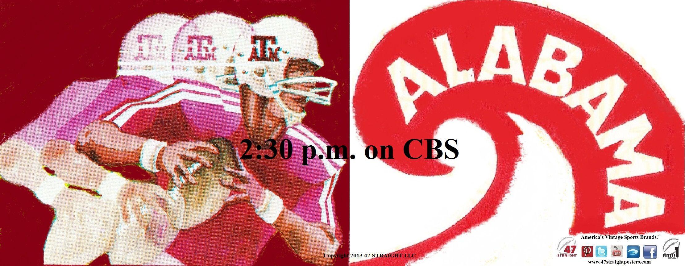 TexasAM vs. Alabama. Kickoff at 230 on CBS. Most